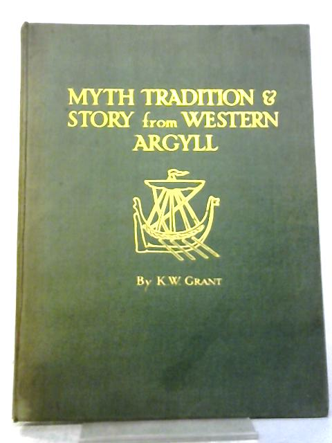 Myth, Tradition And Story From Western Argyll By K. W. Grant
