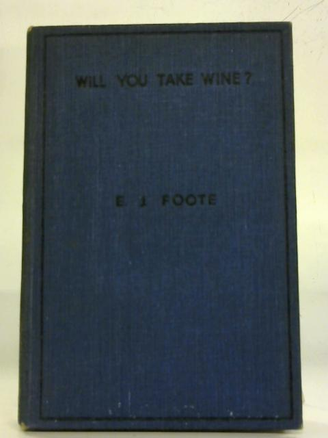 Will You Take Wine by E. J. Foote