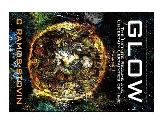 Glow: The Infinite Realms and Uncertain Certanties of Time by C Ramos-Stovin