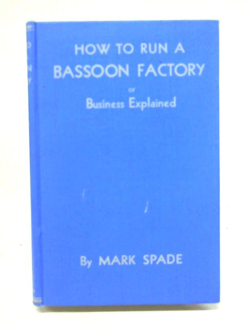 How To Run A Bassoon Factory By Mark Spade