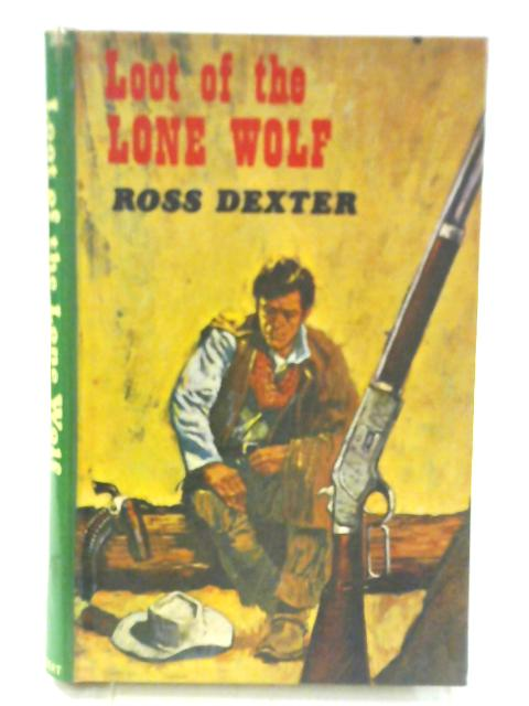 Loot of the Lone Wolf By Ross Dexter