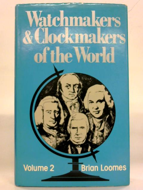 Watchmakers and Clockmakers of the World Volume Two By Brian Loomes