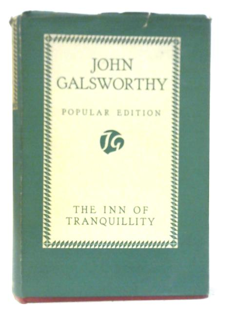 The Inn of Tranquillity and Other Impressions By John Galsworthy
