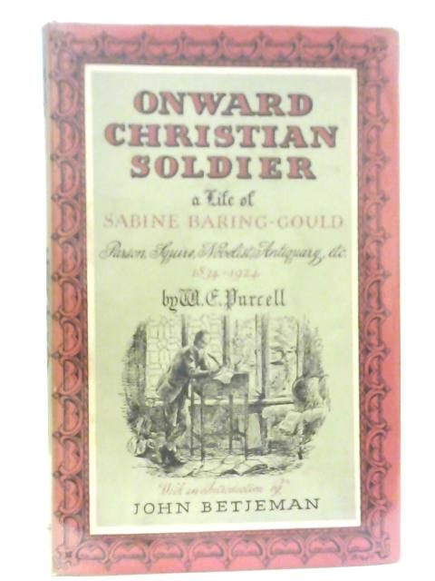 Onward Christian Soldier. A Life of Sabine Baring-Gould, Parson, Squire, Novelist, Antiquary 1834-1924. With an Introduction By John Betjeman. By William Purcell