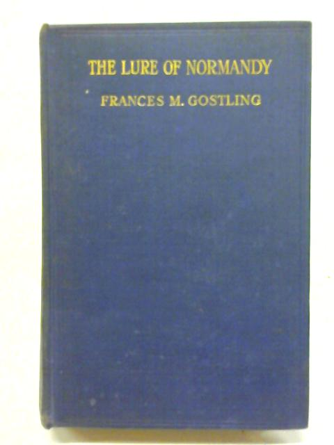 The Lure Of Normandy By Frances M. Gostling