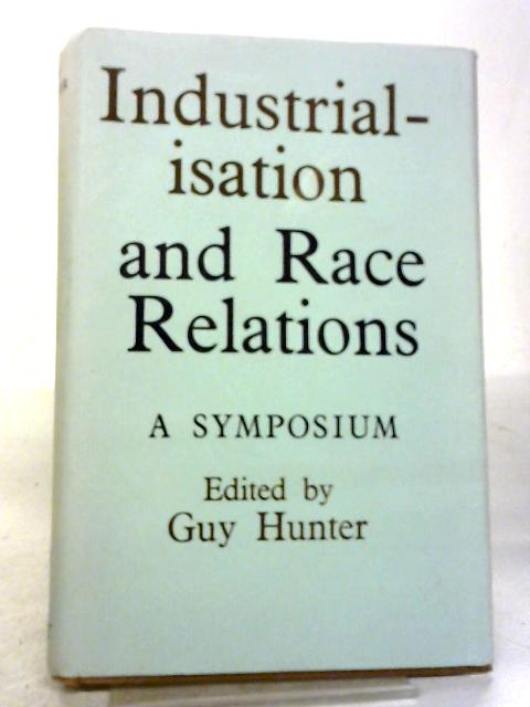 Industrialisation and Race Relations: A Symposium By Guy Hunter