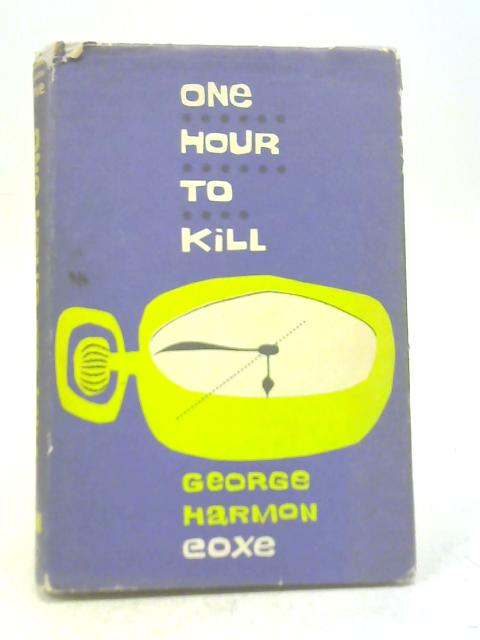 One Hour to Kill By George Harmon Coxe
