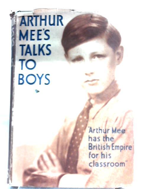 Arthur Mee's Talks To Boys By Arthur Mee