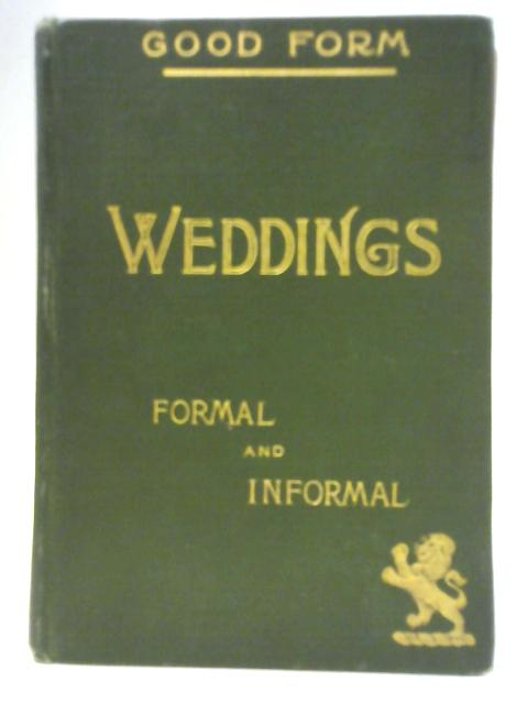 Weddings, Formal and Informal: With Remarks upon Engagements By Abby Buchanan Longstreet