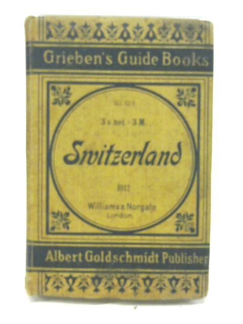 Grieben's Guide Books, Volume 123 : Switzerland - A Practical Guide By Grieben's Guide Books