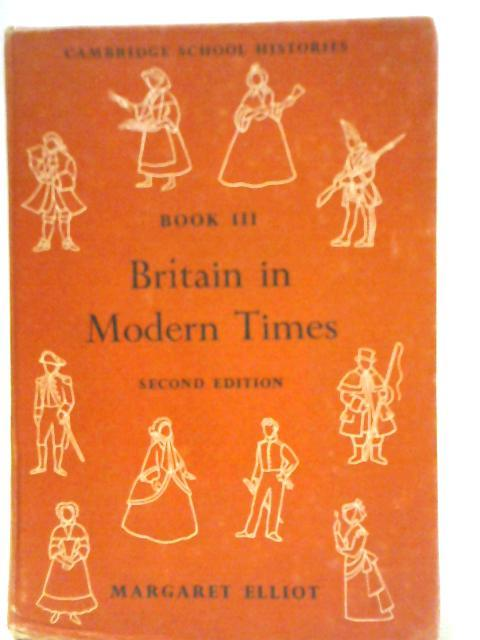 Britain in Modern Times Book III By Margaret Mary Elliot