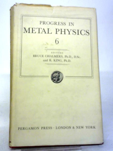 Progress in Metal Physics (Volume 6) By Chalmers, King