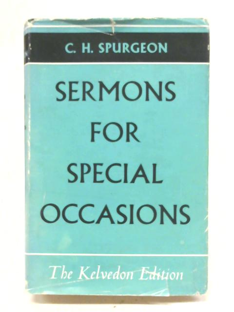 Sermons For Special Occasions (The Kelvedon Edition) By C. H. Spurgeon