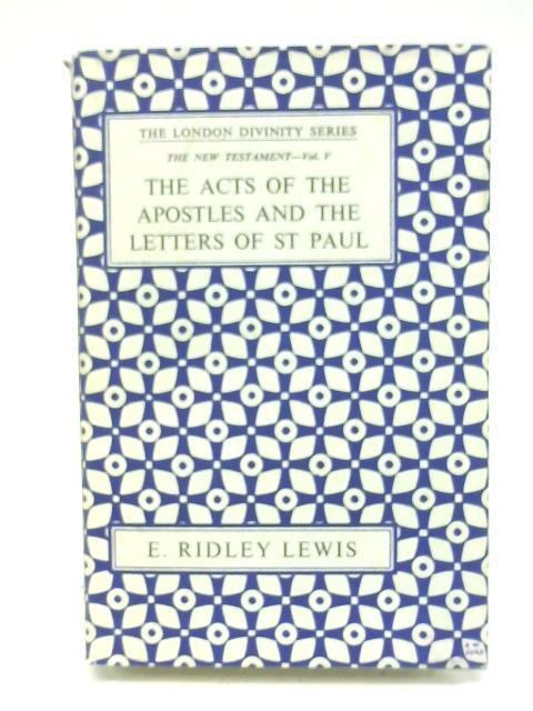 The Acts of the Apostles and the Letters of St. Paul By E.Ridley Lewis