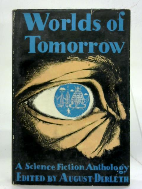 Worlds of Tomorrow. by August Derleth (Ed.)