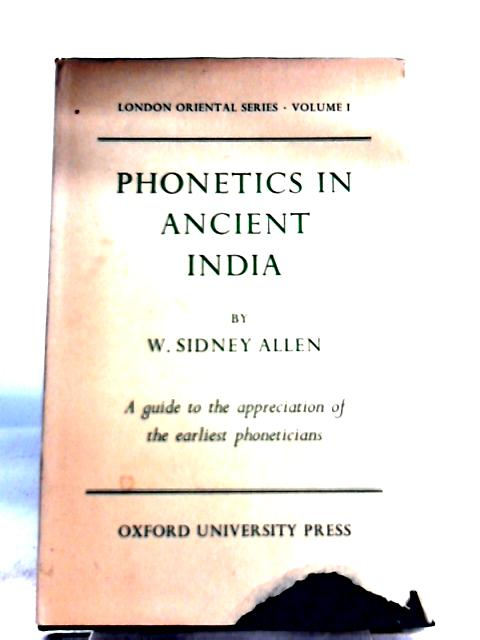 Phonetics in Ancient India (London oriental series) By W. Sidney Allen