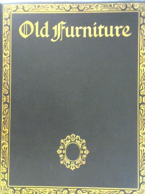 Old Furniture: A Magazine of Domestic Ornament Vol. II: October-December by E. F. Strange