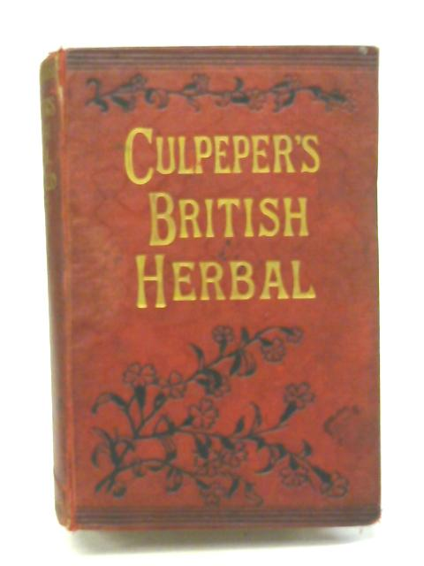 Culpeper's Complete herbal: Consisting of a Comprehensive Description of Nearly All British and Foreign Herbs by Unstated