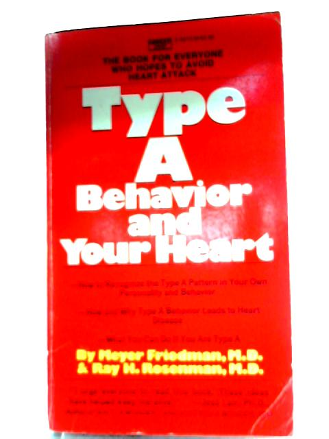 Type A Behavior and Your Heart by Meyer Friedman