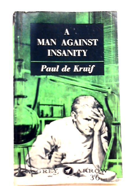 A Man Against Insanity By Paul De Kruif