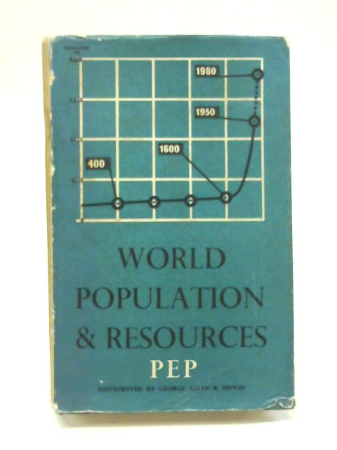 World Population and Resources. a Report by PEP, Etc By Political and Economic Planning (Think Tank)