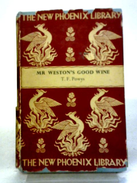 Mr. Weston's Good Wine (New Phoenix Library Series - no.3) by T. F Powys