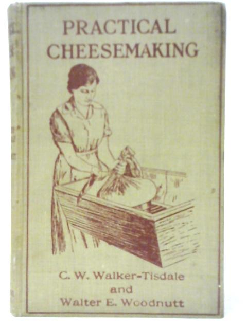 Practical Cheesemaking by C. W Walker-Tisdale and Walter E. Woodnutt