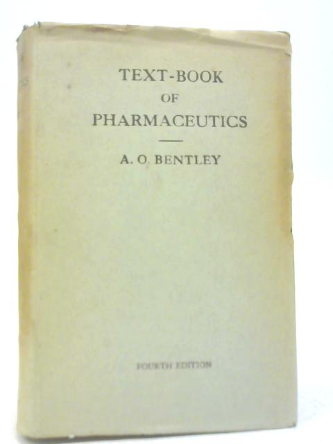 A Text-Book of Pharmaceutics by A O Bentley
