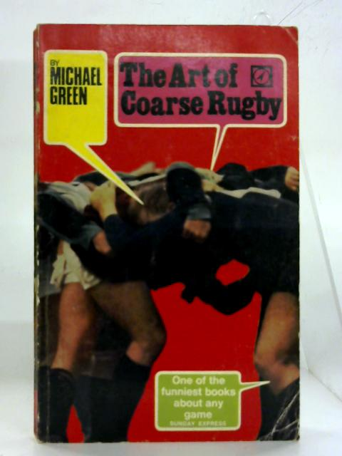 Art of Coarse Rugby. By Michael Green
