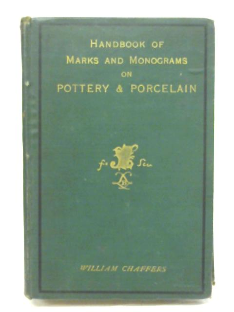 The Collector's Hand Book of Marks and Monograms on Pottery & Porcelain of the Renaissance and Modern Periods by William Chaffers