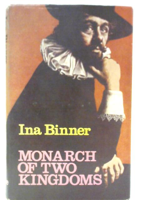 A Monarch of Two Kingdoms By Ina Binner
