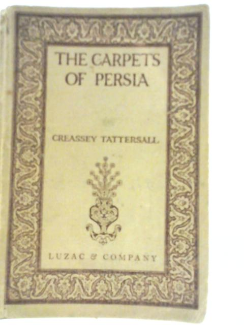 The Carpets of Persia - A Book for Those Who Use and Admire Them by Creassey Tattersall