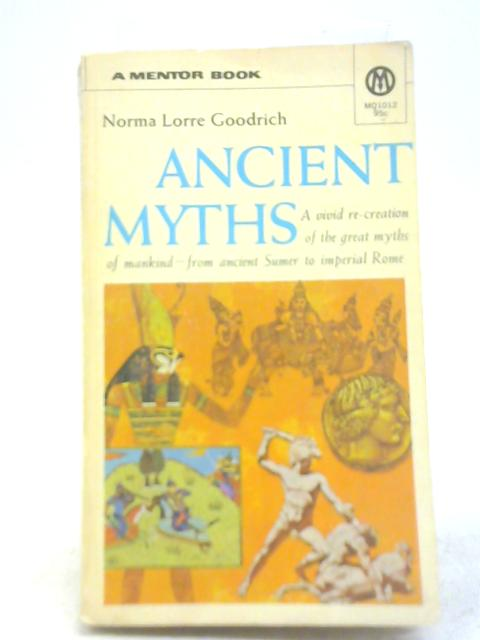 The Ancient Myths By Norma Lorre Goodrich