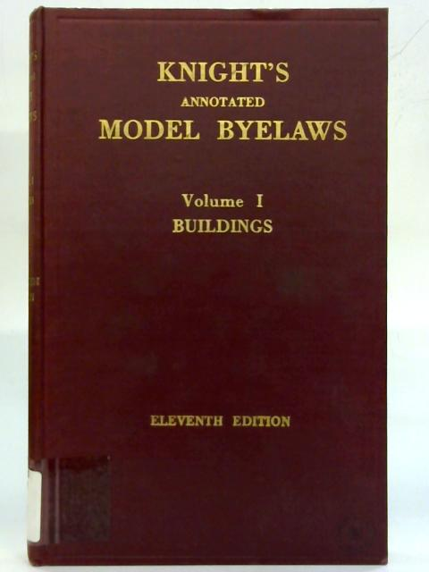 Knight's annotated model byelaws, Volume I. Buildings. By Unknown