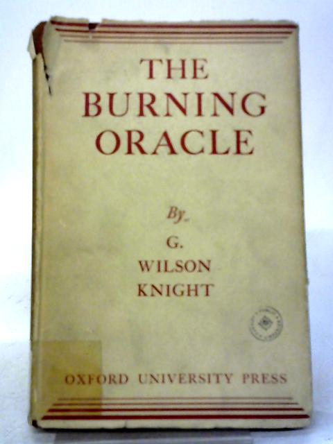 The Burning Oracle By G. Wilson Knight
