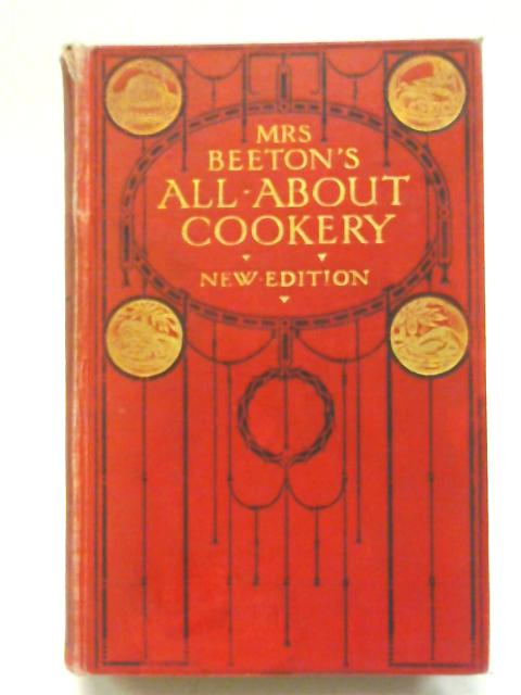 Mrs Beeton's All About Cookery 1913 New Edition by Mrs Isabella Beeton