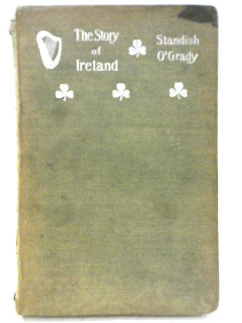 The Story of Ireland By Standish James O'Grady