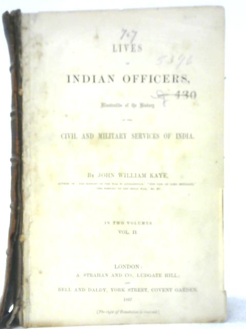 Lives of Indian Officers, Illustrative of the History of the Civil and Military Services of India - Vol. II by John WIlliam Kaye