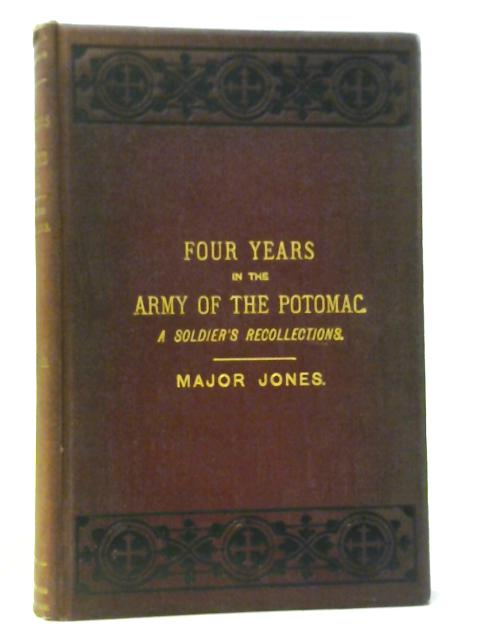 Four Years in the Army of the Potomac: A Soldier's Recollections By Major Jones
