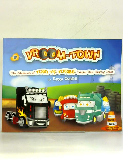 Vroom-Town: the Adventure of Terry the Terrible Tractor Unit Causing Chaos. By Emer Conlon