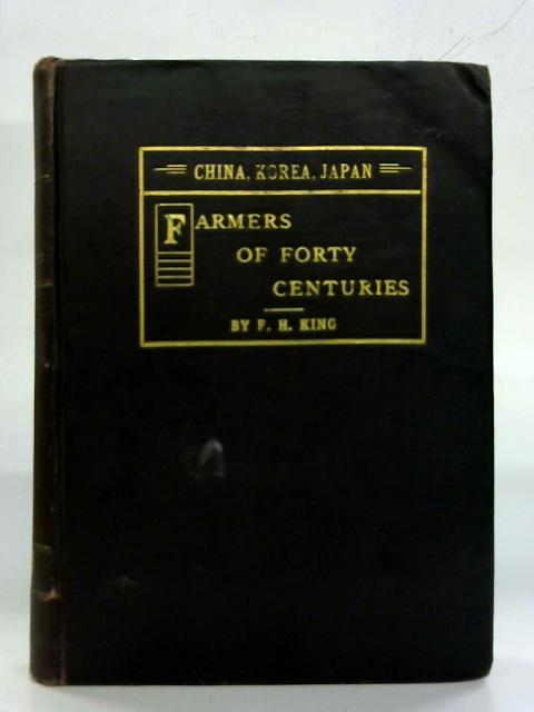 Farmers of Forty Centuries China, Korea, Japan. by F. H. King