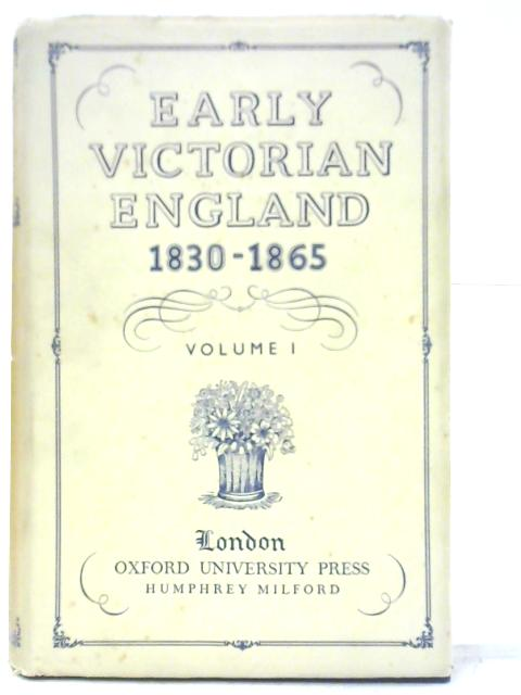 Early Victorian England 1830-1865: Volume I By Unstated