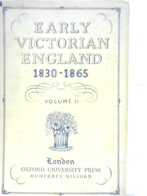 Early Victorian England 1830-1865 Volume 2 By Unstated