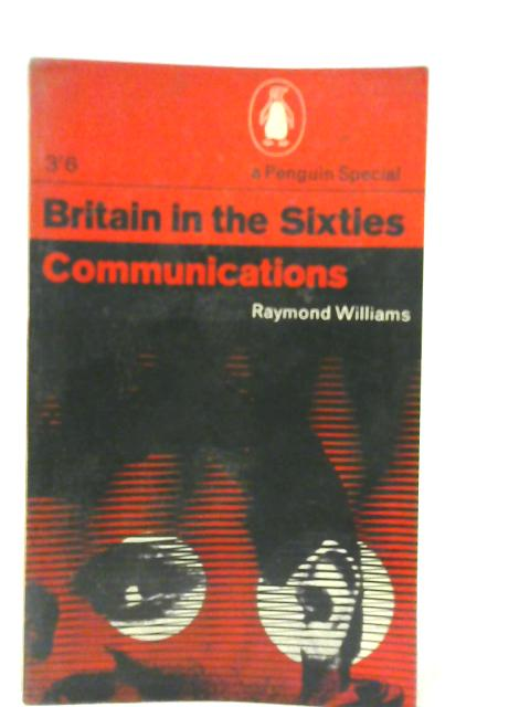 Britain in the Sixties: Communications By R Williams