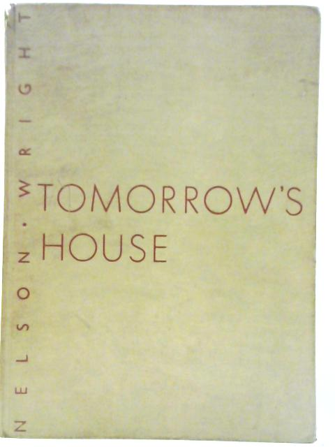 Tomorrow's House: A Complete Guide for the Home-Builder By George Nelson