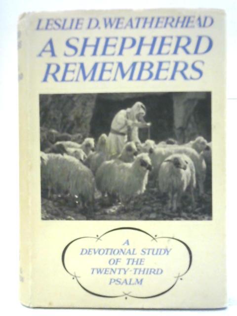A Shepherd Remembers: A Devotional Study of the Twenty-Third Psalm By Leslie D. Weatherhead