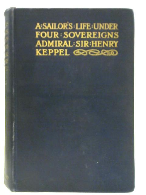 A Sailor's Life under Four Sovereigns Volume 3 by Sir Henry Keppel