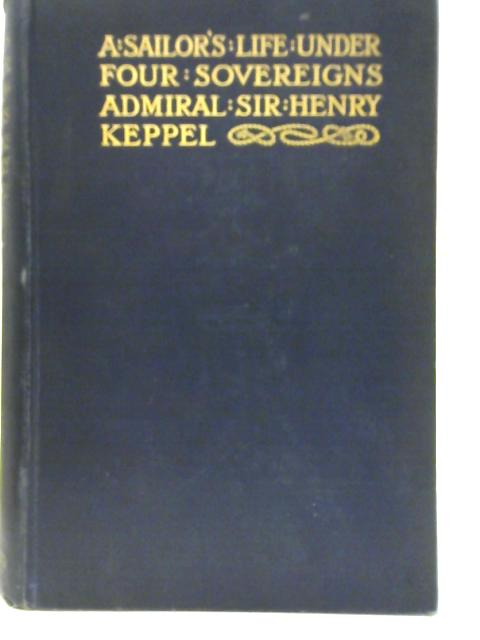A Sailors Life under Four Sovereigns Volume II by Sir Henry Keppel