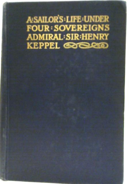 A Sailor's Life under Four Sovereigns Volume 1 by Sir Henry Keppel