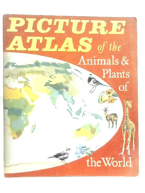 Picture Atlas of the Animals & Plants of the World by Anon